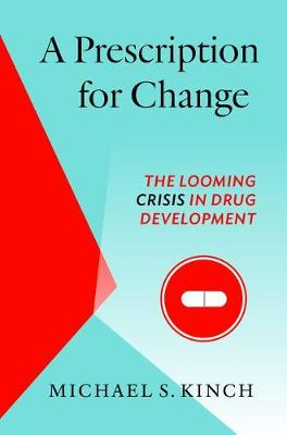 A Prescription for Change: The Looming Crisis in Drug Development (Hardback)