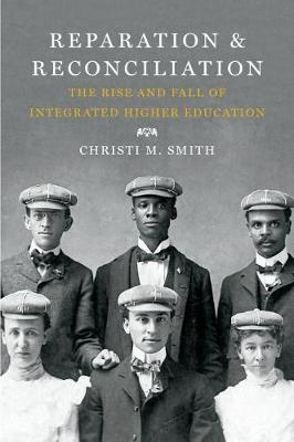 Reparation and Reconciliation: The Rise and Fall of Integrated Higher Education, 1865-1915 (Paperback)