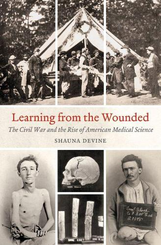 Learning from the Wounded: The Civil War and the Rise of American Medical Science - Civil War America (Paperback)