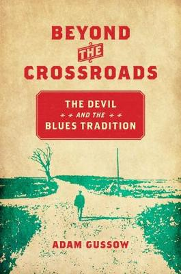 Beyond the Crossroads: The Devil and the Blues Tradition - New Directions in Southern Studies (Hardback)