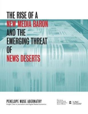 The Rise of a New Media Baron and the Emerging Threat of News Deserts (Paperback)