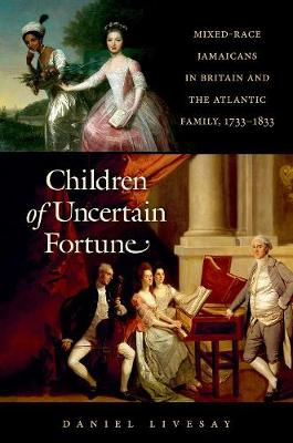 Children of Uncertain Fortune: Mixed-Race Jamaicans in Britain and the Atlantic Family, 1733-1833 - Published for the Omohundro Institute of Early American History and Culture, Williamsburg, Virginia (Hardback)