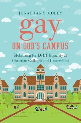 Gay on God's Campus: Mobilizing for LGBT Equality at Christian Colleges and Universities (Hardback)