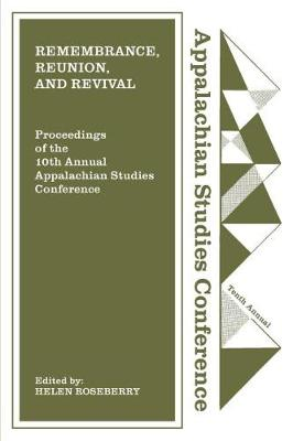 Remembrance, Reunion, and Revival: Celebrating a Decade of Appalachian Studies (Paperback)