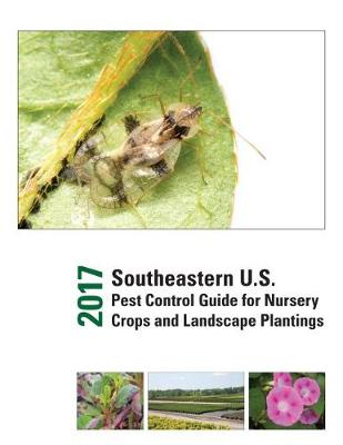 2017 Southeastern U.S. Pest Control Guide for Nursery Crops and Landscape Plantings (Paperback)