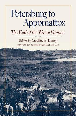 Petersburg to Appomattox: The End of the War in Virginia - Military Campaigns of the Civil War (Hardback)