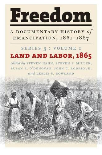 Freedom: A Documentary History of Emancipation, 1861-1867: Series 3, Volume 1: Land and Labor, 1865 (Paperback)