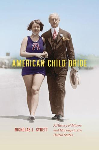 American Child Bride: A History of Minors and Marriage in the United States (Paperback)
