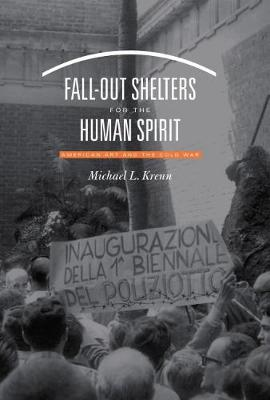 Fall-Out Shelters for the Human Spirit: American Art and the Cold War (Paperback)