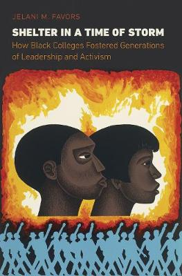 Shelter in a Time of Storm: How Black Colleges Fostered Generations of Leadership and Activism (Hardback)