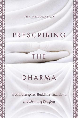 Prescribing the Dharma: Psychotherapists, Buddhist Traditions, and Defining Religion (Paperback)