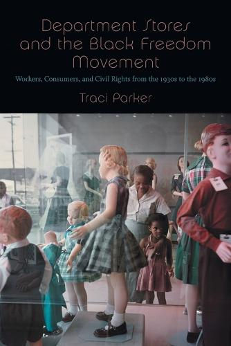 Department Stores and the Black Freedom Movement: Workers, Consumers, and Civil Rights from the 1930s to the 1980s - The John Hope Franklin Series in African American History and Culture (Paperback)