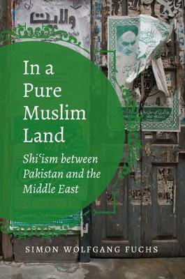 In a Pure Muslim Land: Shi'ism between Pakistan and the Middle East - Islamic Civilization and Muslim Networks (Hardback)