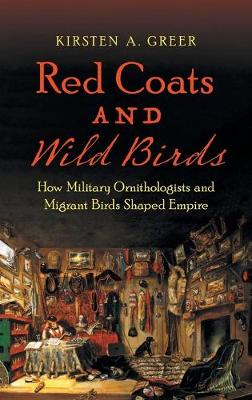 Red Coats and Wild Birds: How Military Ornithologists and Migrant Birds Shaped Empire - Flows, Migrations, and Exchanges (Hardback)