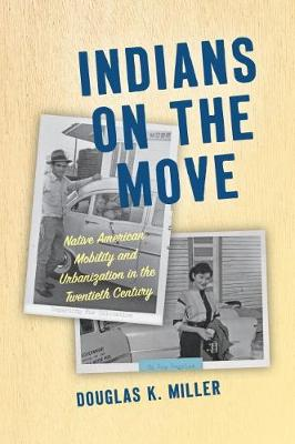 Indians on the Move: Native American Mobility and Urbanization in the Twentieth Century - Critical Indigeneities (Hardback)