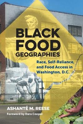 Black Food Geographies: Race, Self-Reliance, and Food Access in the Nation's Capital (Paperback)