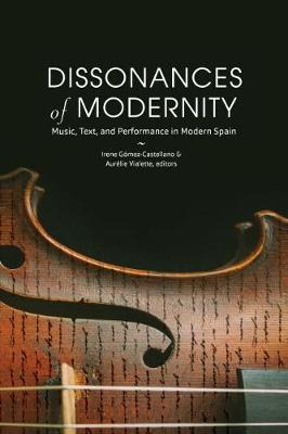 Dissonances of Modernity: Music, Text, and Performance in Modern Spain - North Carolina Studies in the Romance Languages and Literatures (Paperback)