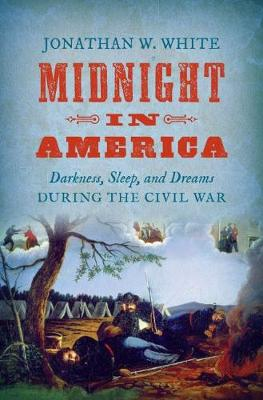 Midnight in America: Darkness, Sleep, and Dreams during the Civil War - Civil War America (Paperback)