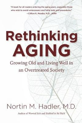Rethinking Aging: Growing Old and Living Well in an Overtreated Society (Paperback)