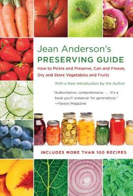 Jean Anderson's Preserving Guide: How to Pickle and Preserve, Can and Freeze, Dry and Store Vegetables and Fruits (Paperback)