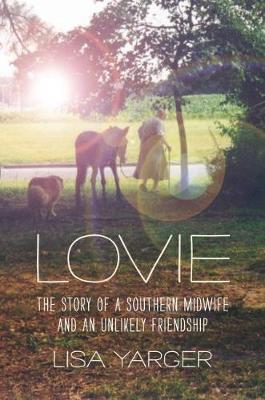 Lovie: The Story of a Southern Midwife and an Unlikely Friendship (Paperback)