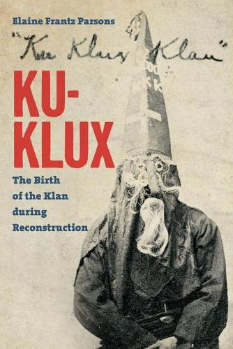 Ku-Klux: The Birth of the Klan during Reconstruction (Paperback)