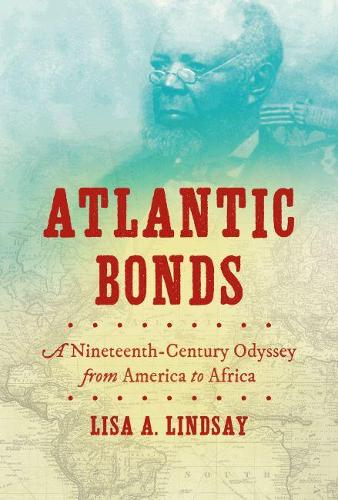 Atlantic Bonds: A Nineteenth-Century Odyssey from America to Africa - H. Eugene and Lillian Youngs Lehman Series (Paperback)
