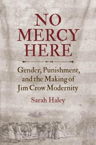 No Mercy Here: Gender, Punishment, and the Making of Jim Crow Modernity - Justice, Power and Politics (Paperback)