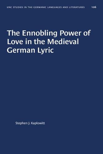 The Ennobling Power of Love in the Medieval German Lyric - University of North Carolina Studies in Germanic Languages and Literature (Paperback)