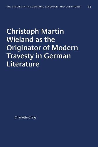 Christoph Martin Wieland as the Originator of Modern Travesty in German Literature - University of North Carolina Studies in Germanic Languages and Literature (Paperback)