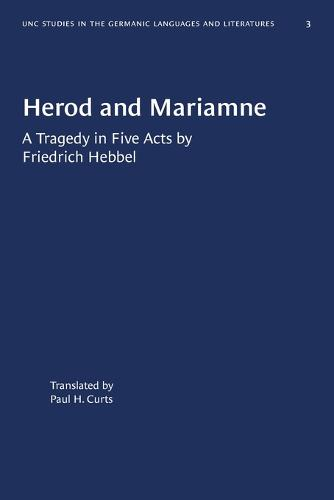Herod and Mariamne: A Tragedy in Five Acts by Friedrich Hebbel - University of North Carolina Studies in Germanic Languages and Literature (Paperback)