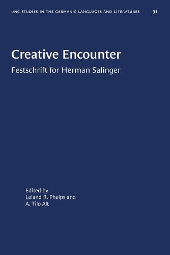 Creative Encounter: Festschrift for Herman Salinger - University of North Carolina Studies in Germanic Languages and Literature (Paperback)