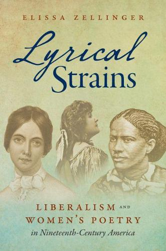 Lyrical Strains: Liberalism and Women's Poetry in Nineteenth-Century America (Paperback)