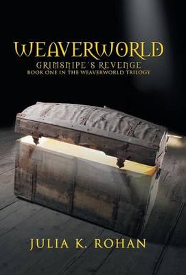 Weaverworld: Grimsnipe's Revenge - Book One in the Weaverworld Trilogy (Hardback)