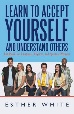 Learn to Accept Yourself and Understand Others: Handbook for Emotional, Physical, and Spiritual Wellness (Paperback)