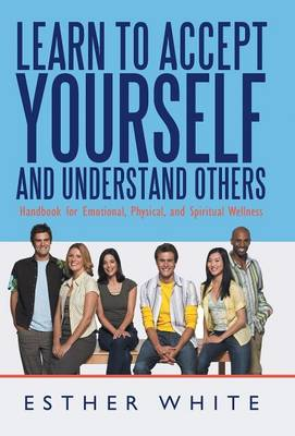 Learn to Accept Yourself and Understand Others: Handbook for Emotional, Physical, and Spiritual Wellness (Hardback)
