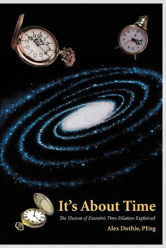 It's about Time: The Illusion of Einstein's Time Dilation Explained (Paperback)