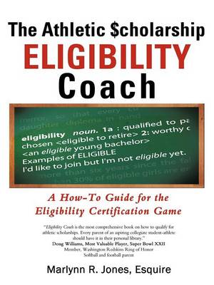 The Athletic $Cholarship Eligibility Coach: A How-To Guide for the Eligibility Certification Game (Paperback)
