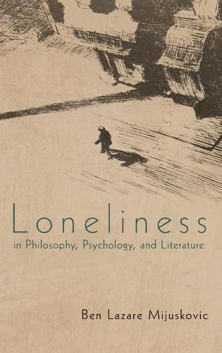 Loneliness in Philosophy, Psychology, and Literature (Hardback)
