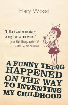 A Funny Thing Happened on the Way to Inventing My Childhood (Paperback)