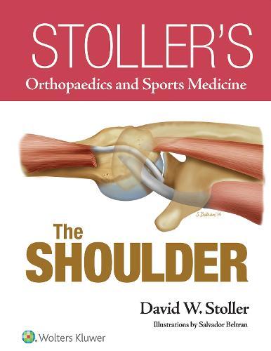 Stoller's Orthopaedics and Sports Medicine: The Shoulder (Hardback)