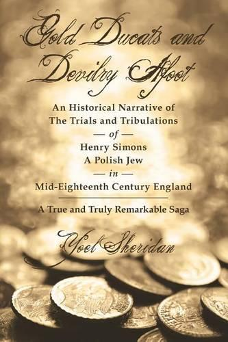 Gold Ducats and Devilry Afoot an Historical Narrative of the Trials and Tribulations of Henry Simons a Polish Jew in Mid-eighteenth Century England: A True and Truly Remarkable Saga (Paperback)