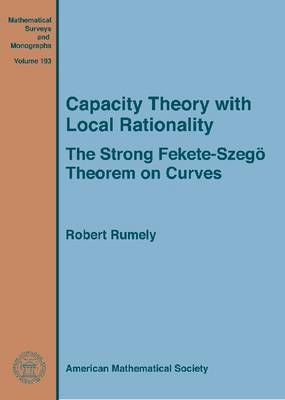 Capacity Theory with Local Rationality: The Strong Fekete-Szego Theorem on Curves - Mathematical Surveys and Monographs (Hardback)