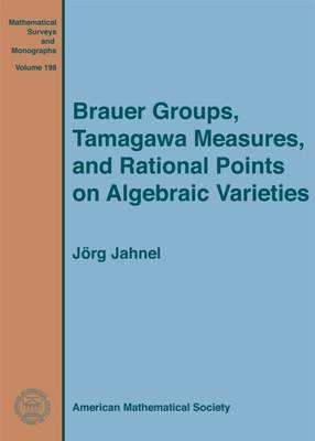 Brauer Groups, Tamagawa Measures, and Rational Points on Algebraic Varieties - Mathematical Surveys and Monographs (Hardback)