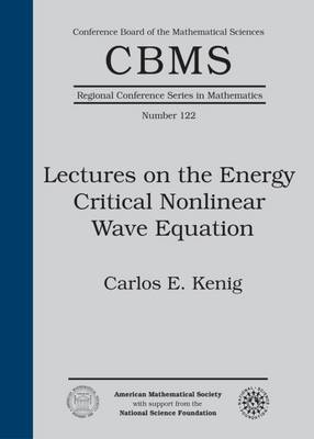 Lectures on the Energy Critical Nonlinear Wave Equation - CBMS Regional Conference Series in Mathematics (Paperback)