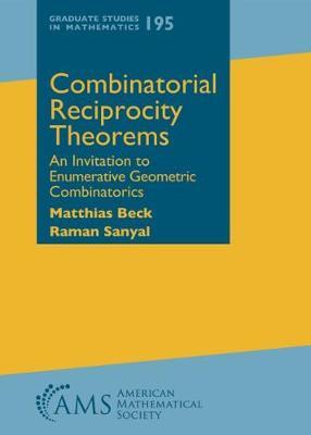 Combinatorial Reciprocity Theorems: An Invitation to Enumerative Geometric Combinatorics - Graduate Studies in Mathematics (Hardback)
