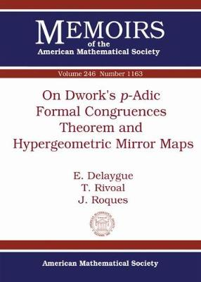 On Dwork's P-Adic Formal Congruences Theorem and Hypergeometric Mirror Maps - Memoirs of the American Mathematical Society (Paperback)