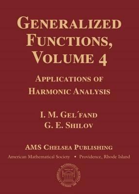 Generalized Functions, Volume 4: Applications of Harmonic Analysis - AMS Chelsea Publishing (Hardback)