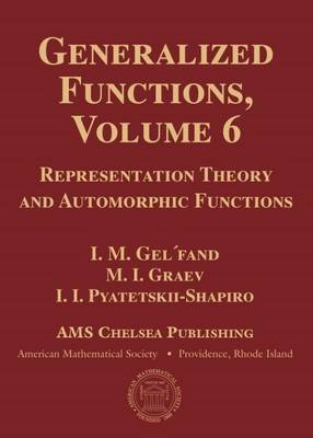 Generalized Functions, Volume 6: Representation Theory and Automorphic Functions - AMS Chelsea Publishing (Hardback)