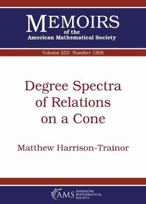 Degree Spectra of Relations on a Cone - Memoirs of the American Mathematical Society (Paperback)